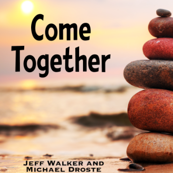 Come Together - Jeff Walker and Michael Droste