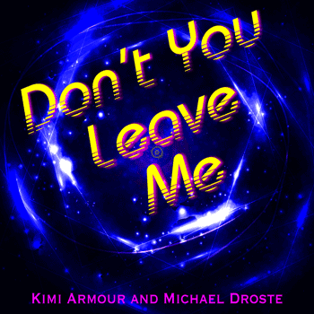 Don\'t You Leave Me - Kimi Armour Michael Droste