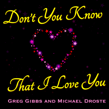 Don\'t You Know That I Love You - Greg Gibbs Michael Droste