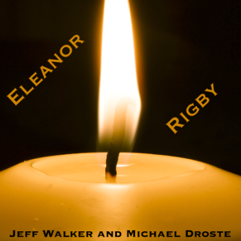 Eleanor Rigby - Jeff Walker and Michael Droste