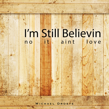 I\'m Still Believin - Michael Droste