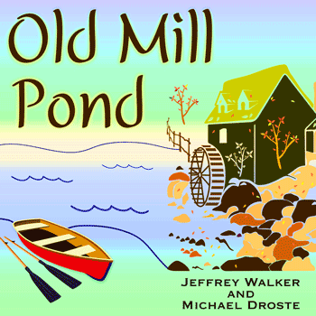 Old Mill Pond - Jeff Walker Michael Droste