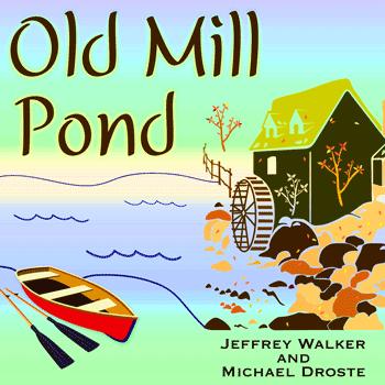 Old Mill Pond - Jeff Walker Michael Droste