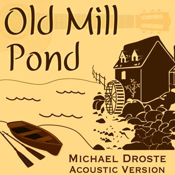 Old Mill Pond Acoustic Version - Michael Droste