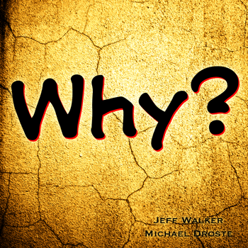 Why - Jeff Walker and Michael Droste
